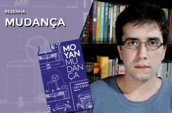 [Vídeo] Mudança, de Mo Yan – Resenha